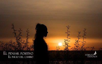 El pensar positivamente te ayuda a cambiar tu vida