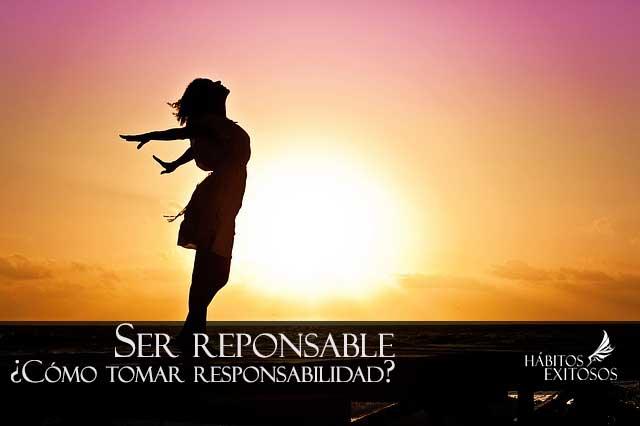 Ser responsable – Cómo tomar responsabilidad de ti mismo y tu vida