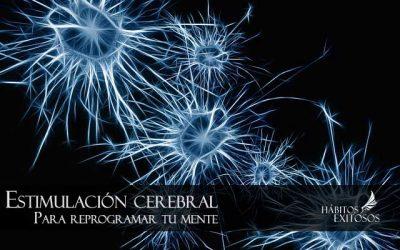 Programa tu mente con la estimulación cerebral y has el cambio en tu vida