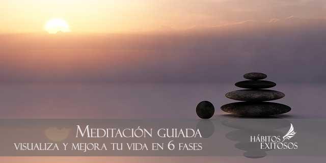 Meditación guiada para visualizar y mejorar tu vida en 6 fases - Hábitos Exitosos