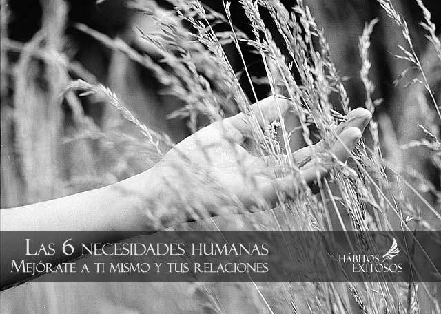 Las 6 necesidades humanas - Hábitos Exitosos