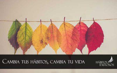 Cambia tus hábitos, cambia tu vida