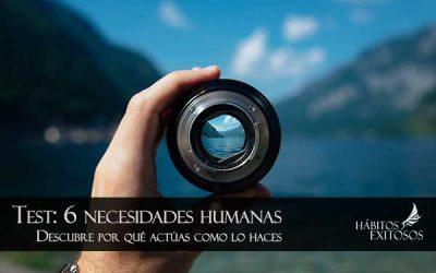 Test de las 6 Necesidades Humanas – Descubre por qué te comportas cómo lo haces