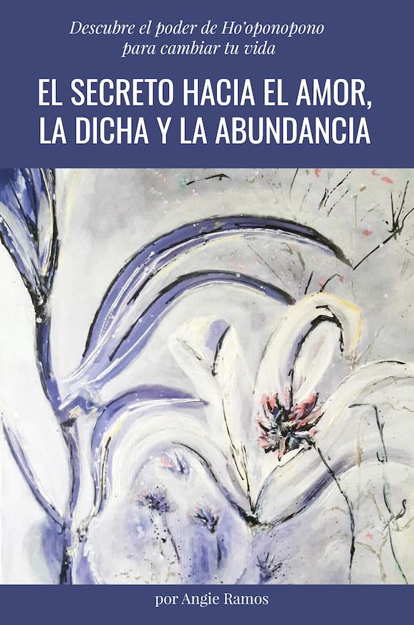 El secreto hacia el amor, la dicha y la abundancia - Angie Ramos - Life Coaching